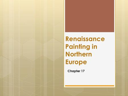 Renaissance Painting in Northern Europe Chapter 17.