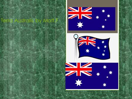 Terra Australis by Matt.F Contents  First Australians  Aboriginal Culture(3 slides)  18 th Century England  The First Fleet  Bound for Botany Bay.
