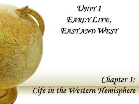 Unit 1 Early Life, East and West Chapter 1: