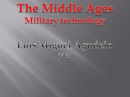 The Middle Ages Military technology Luis Miguel Agudelo 7.2.