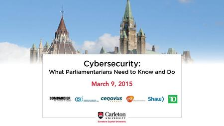 The shadow war: What policymakers need to know about cybersecurity Eric Miller Vice President, Policy, Innovation, and Competitiveness Canadian Council.