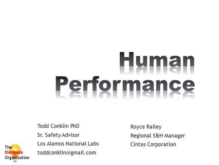 Human Performance Todd Conklin PhD Royce Railey Sr. Safety Advisor