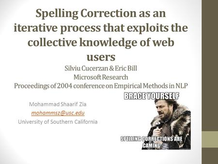 Spelling Correction as an iterative process that exploits the collective knowledge of web users Silviu Cucerzan & Eric Bill Microsoft Research Proceedings.