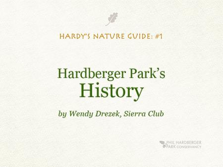 Hardy's Nature Guide for Young Naturalists I'm Hardy— your Phil Hardberger Park guide to adventure and learning.