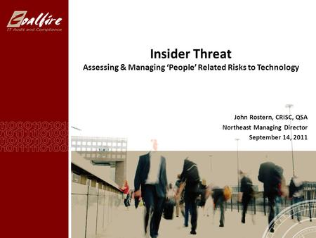 Insider Threat Assessing & Managing 'People' Related Risks to Technology John Rostern, CRISC, QSA Northeast Managing Director September 14, 2011.