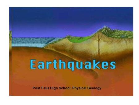 Post Falls High School, Physical Geology. PLATES BOUNDARIES Earthquakes occur along plate boundaries SEISMIC ACTIVITY.
