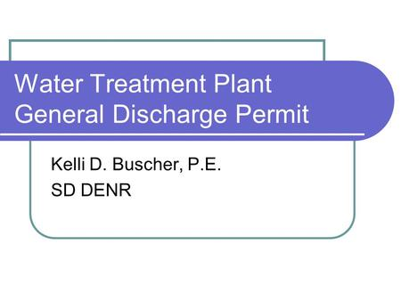 Water Treatment Plant General Discharge Permit Kelli D. Buscher, P.E. SD DENR.