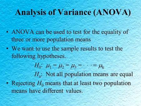 Analysis of Variance (ANOVA) ANOVA can be used to test for the equality of three or more population means We want to use the sample results to test the.