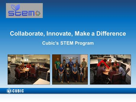 Collaborate, Innovate, Make a Difference Cubic's STEM Program.