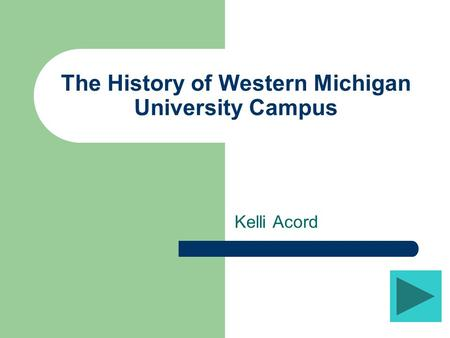 The History of Western Michigan University Campus Kelli Acord.