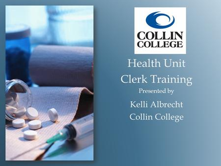Health Unit Clerk Training Presented by Kelli Albrecht Collin College.