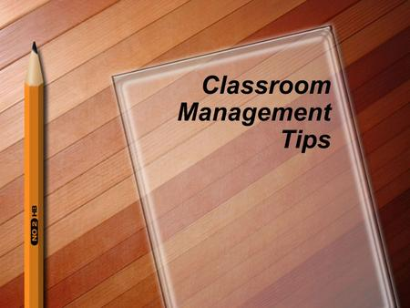Classroom Management Tips. Tip #1 Begin at the very start of each class period and work until the bell rings. Be efficient with taking attendance. Implement.