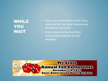 Does your school have a PLA? If so, what are the top three reasons you decided to have one? If not, what are the top three reasons that lead you to this.