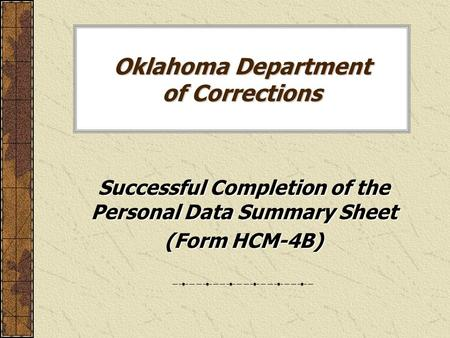 Oklahoma Department of Corrections Successful Completion of the Personal Data Summary Sheet (Form HCM-4B)