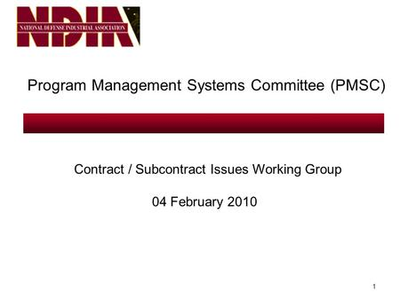 1 Program Management Systems Committee (PMSC) Contract / Subcontract Issues Working Group 04 February 2010.