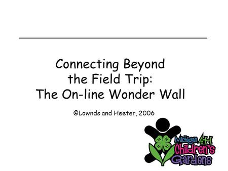 Connecting Beyond the Field Trip: The On-line Wonder Wall ©Lownds and Heeter, 2006.