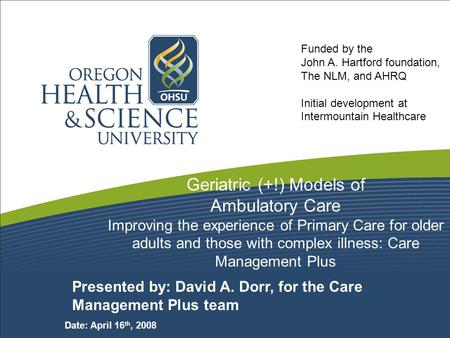 5/9/2015 Geriatric (+!) Models of Ambulatory Care Improving the experience of Primary Care for older adults and those with complex illness: Care Management.