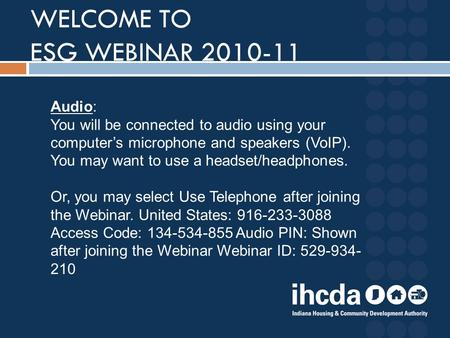 WELCOME TO ESG WEBINAR 2010-11 Audio: You will be connected to audio using your computer's microphone and speakers (VoIP). You may want to use a headset/headphones.