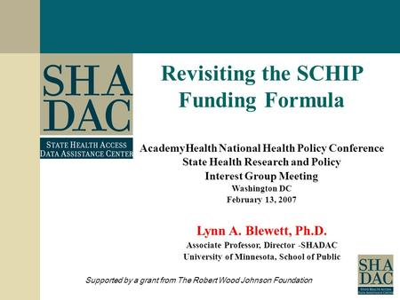1 Revisiting the SCHIP Funding Formula AcademyHealth National Health Policy Conference State Health Research and Policy Interest Group Meeting Washington.