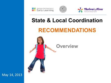 May 14, 2013 State & Local Coordination RECOMMENDATIONS Overview.