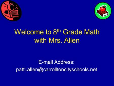 Welcome to 8 th Grade Math with Mrs. Allen  Address: