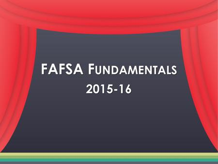 FAFSA F UNDAMENTALS 2015-16. What's Financial Aid? What's Financial Aid? Money used to help you pay for college Money used to help you pay for college.