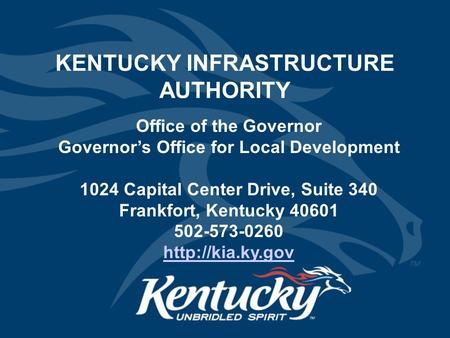KENTUCKY INFRASTRUCTURE AUTHORITY Office of the Governor Governor's Office for Local Development 1024 Capital Center Drive, Suite 340 Frankfort, Kentucky.