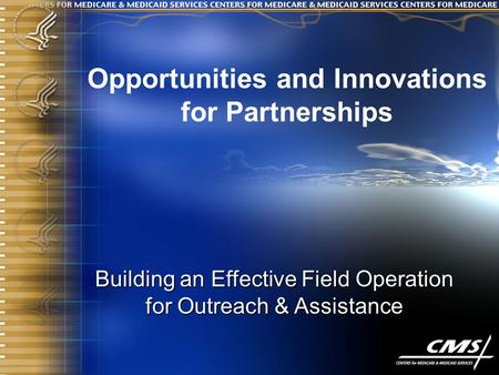 Opportunities and Innovations for Partnerships Building an Effective Field Operation for Outreach & Assistance.