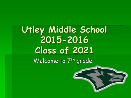 Utley Middle School 2015-2016 Class of 2021 Welcome to 7 th grade.