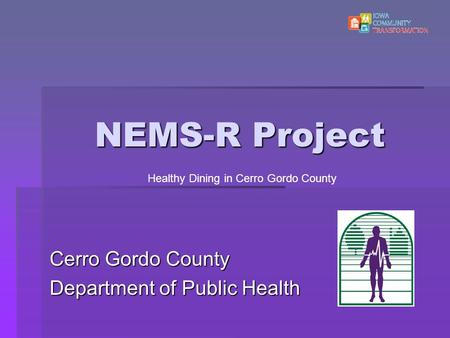 NEMS-R Project Cerro Gordo County Department of Public Health Healthy Dining in Cerro Gordo County.