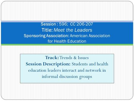 Track: Trends & Issues Session Description: Students and health education leaders interact and network in informal discussion groups Session : 596; CC.