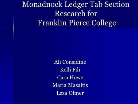 Monadnock Ledger Tab Section Research for Franklin Pierce College Ali Considine Kelli Fili Cara Howe Maria Masaitis Leza Olmer.
