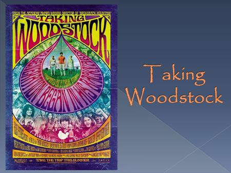  About the music and hippie culture, Woodstock Festival has become a historical legend, but in Taking Woodstock, the festival is a popular flash partly.