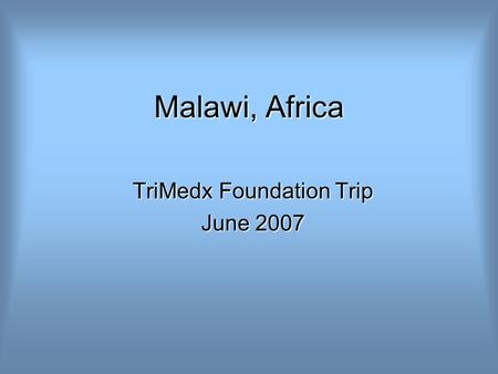 Malawi, Africa TriMedx Foundation Trip June 2007.
