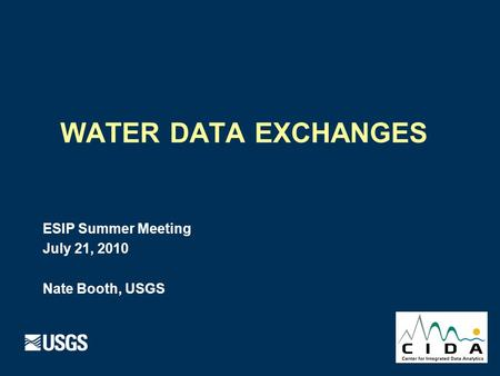 WATER DATA EXCHANGES ESIP Summer Meeting July 21, 2010 Nate Booth, USGS.