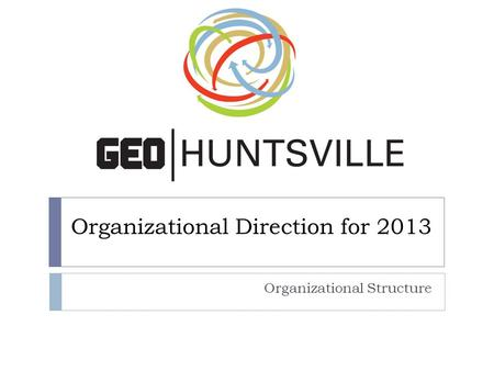 Organizational Direction for 2013 Organizational Structure.