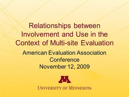 Relationships between Involvement and Use in the Context of Multi-site Evaluation American Evaluation Association Conference November 12, 2009.