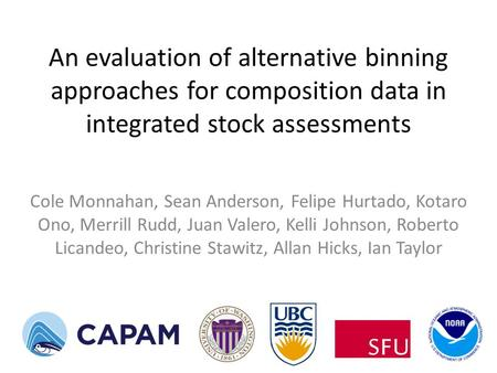 An evaluation of alternative binning approaches for composition data in integrated stock assessments Cole Monnahan, Sean Anderson, Felipe Hurtado, Kotaro.