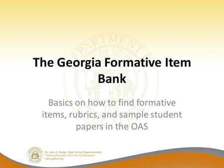 The Georgia Formative Item Bank Basics on how to find formative items, rubrics, and sample student papers in the OAS.