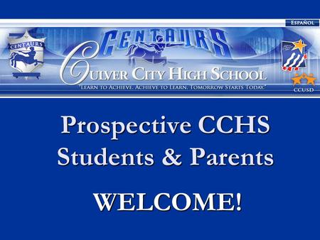 Prospective CCHS Students & Parents WELCOME! WELCOME!
