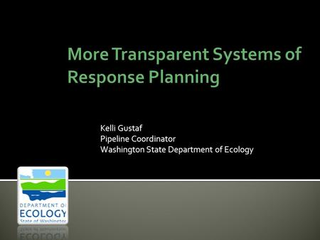 Kelli Gustaf Pipeline Coordinator Washington State Department of Ecology.