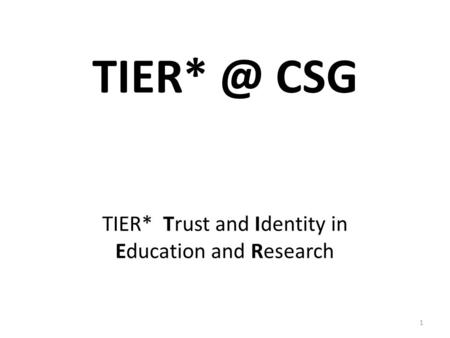 CSG 1 TIER* Trust and Identity in Education and Research.