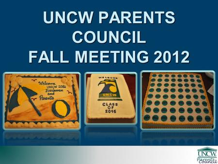 UNCW PARENTS COUNCIL FALL MEETING 2012. UNCW PARENTS COUNCIL 2004 – 2012 Fundraising Fiscal Year Total Raised Parents Council Members Total Raised All.