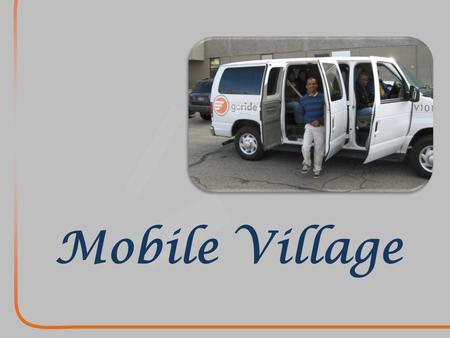 Mobile Village. SERVING TRANSPORTATION DEPENDENT POPULATIONS Mobile Village.