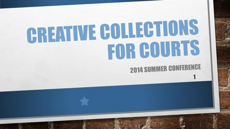 CREATIVE COLLECTIONS FOR COURTS 2014 SUMMER CONFERENCE 1.