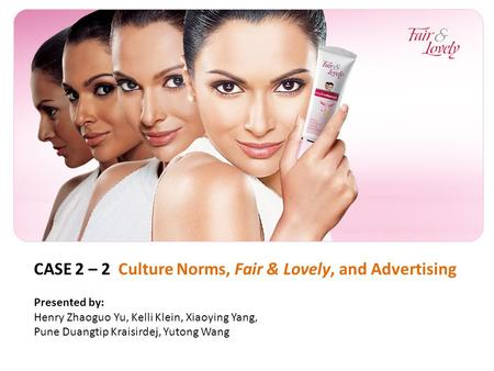 CASE 2 – 2 Culture Norms, Fair & Lovely, and Advertising