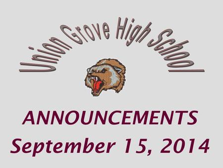 ANNOUNCEMENTS September 15, 2014. Union Grove's Woodland HS Monday Sept 15 th at 6:30 pm.