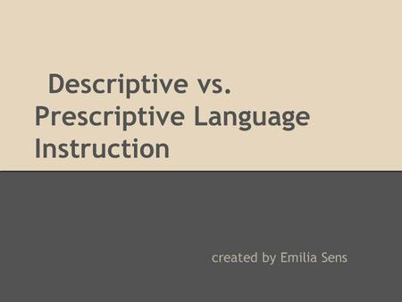 Descriptive vs. Prescriptive Language Instruction created by Emilia Sens.