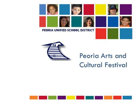 Peoria Arts and Cultural Festival. Overview  History and purpose of the Peoria Unified Arts Festival  Internal logistics  Peoria Education Foundation.