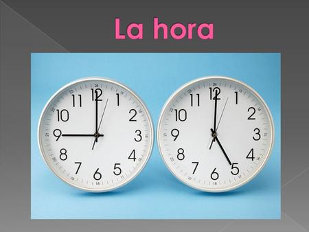 From 2:00 – 12:59 From 1:00 – 1:59  Any hour from 2:00 – 12:59, am or pm, you use: …son las + hour (+ y + minutes)  Examples: Son las cinco.Son las.